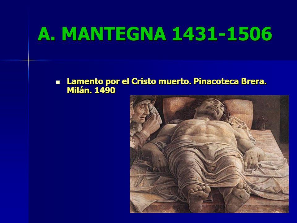 A. MANTEGNA 1431-1506 Lamento por el Cristo muerto. Pinacoteca Brera. Milán. 1490 Lamento por el Cristo muerto. Pinacoteca Brera. Milán. 1490