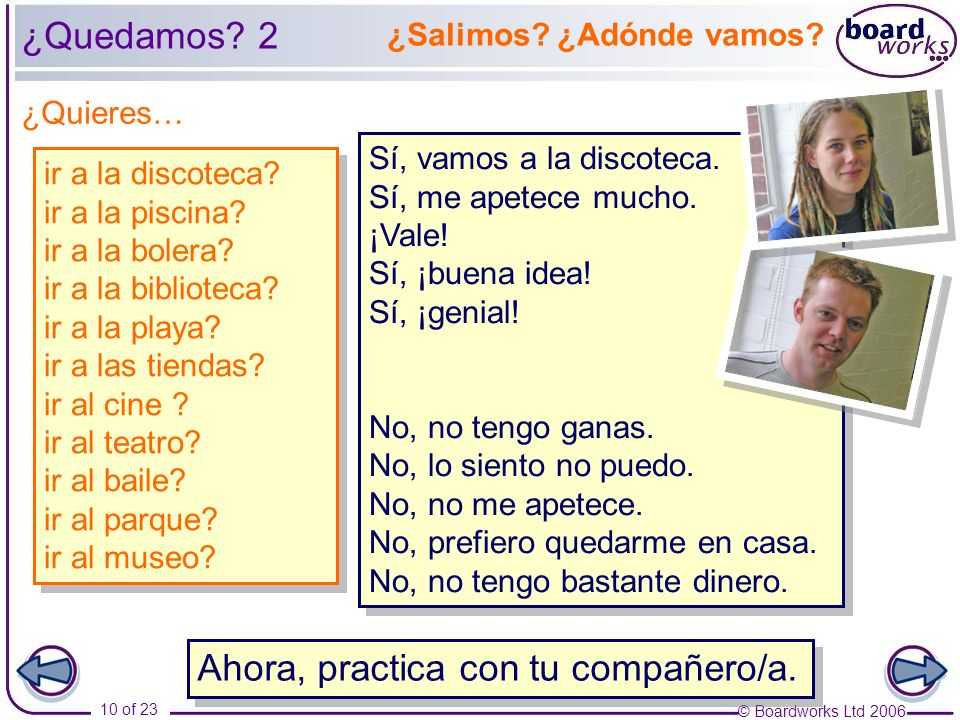 © Boardworks Ltd 2006 10 of 23 Sí, vamos a la discoteca.