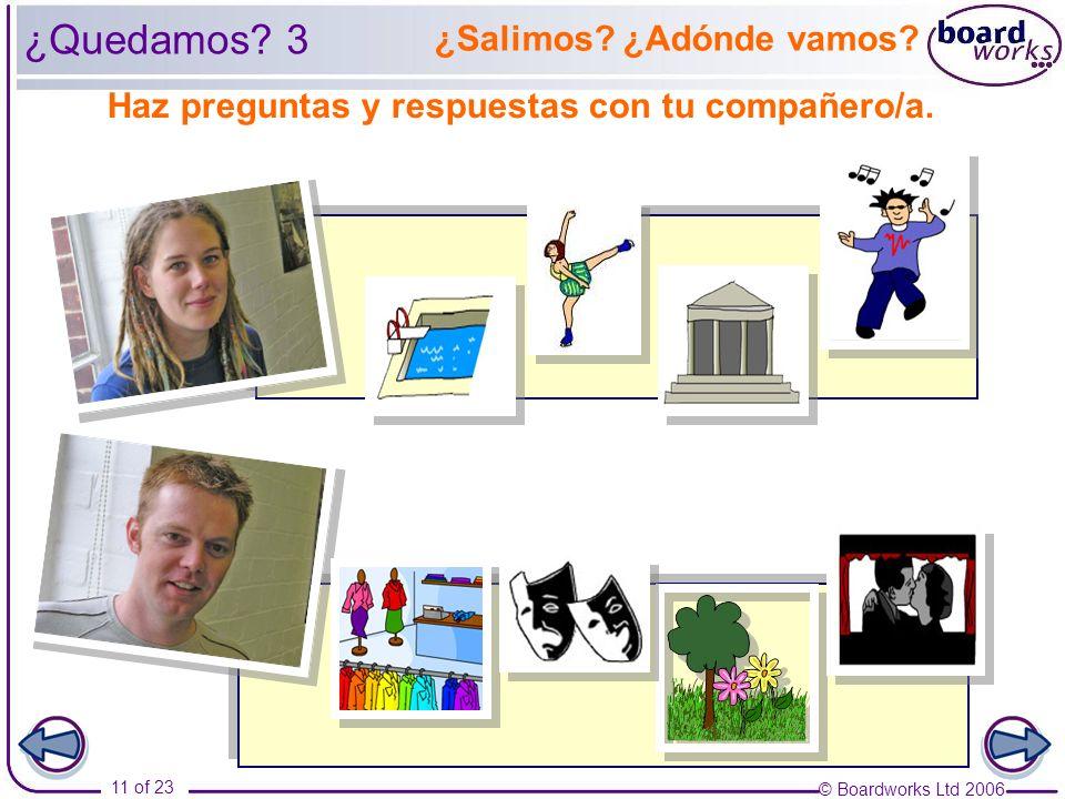 © Boardworks Ltd 2006 11 of 23 Haz preguntas y respuestas con tu compañero/a.