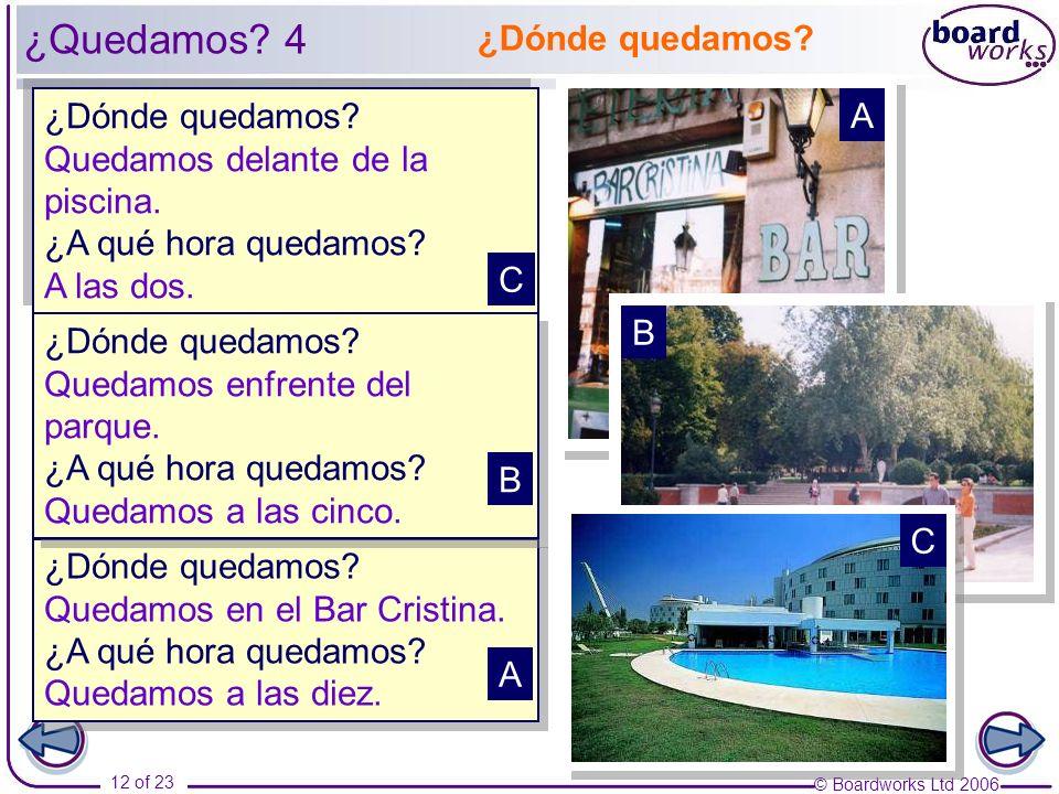 © Boardworks Ltd 2006 12 of 23 ¿Dónde quedamos.Quedamos delante de la piscina.