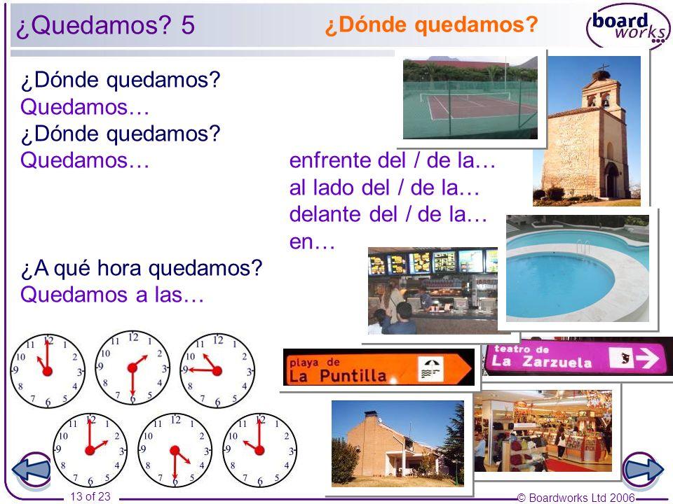 © Boardworks Ltd 2006 13 of 23 ¿Dónde quedamos. Quedamos… ¿Dónde quedamos.