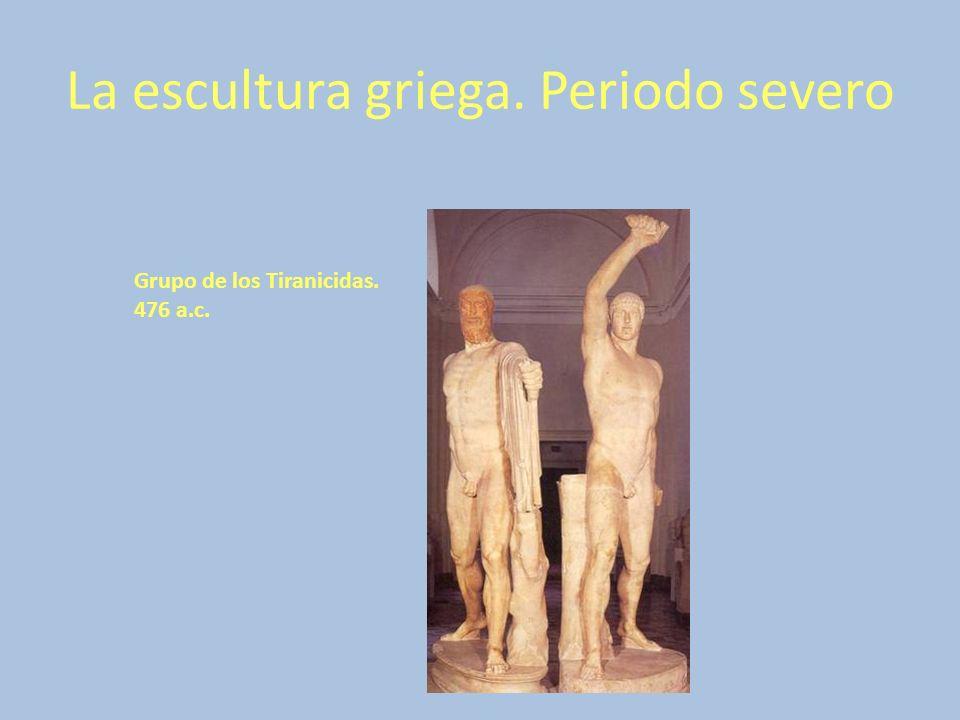 La escultura griega. Periodo severo Grupo de los Tiranicidas. 476 a.c.