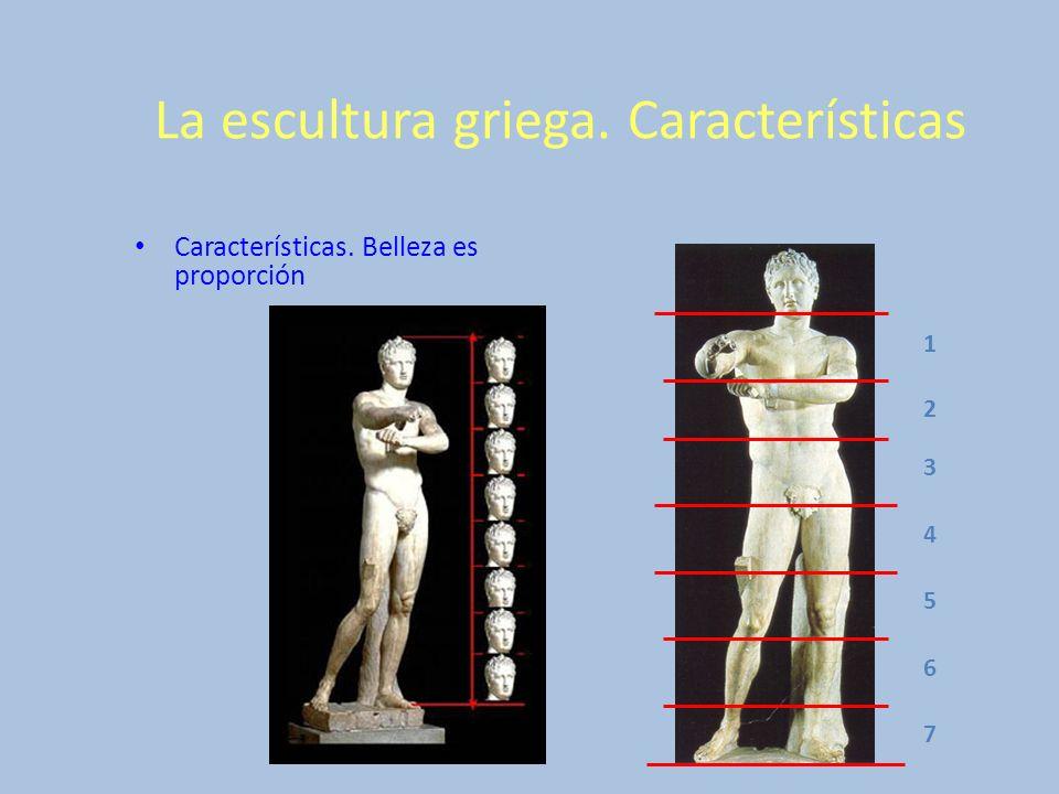 La escultura griega. Características Características. Belleza es proporción 1 2 3 4 5 6 7