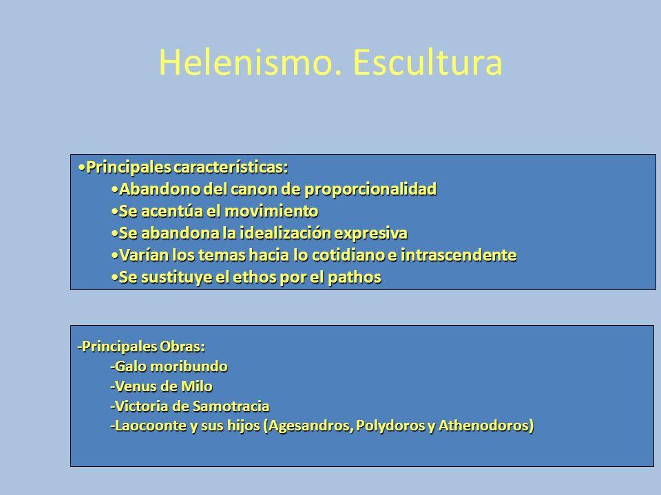 Helenismo. Escultura Principales características:Principales características: Abandono del canon de proporcionalidadAbandono del canon de proporcional