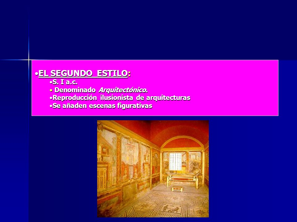 EL SEGUNDO ESTILO:EL SEGUNDO ESTILO: S. I a.c.S. I a.c. Denominado Arquitectónico. Denominado Arquitectónico. Reproducción ilusionista de arquitectura