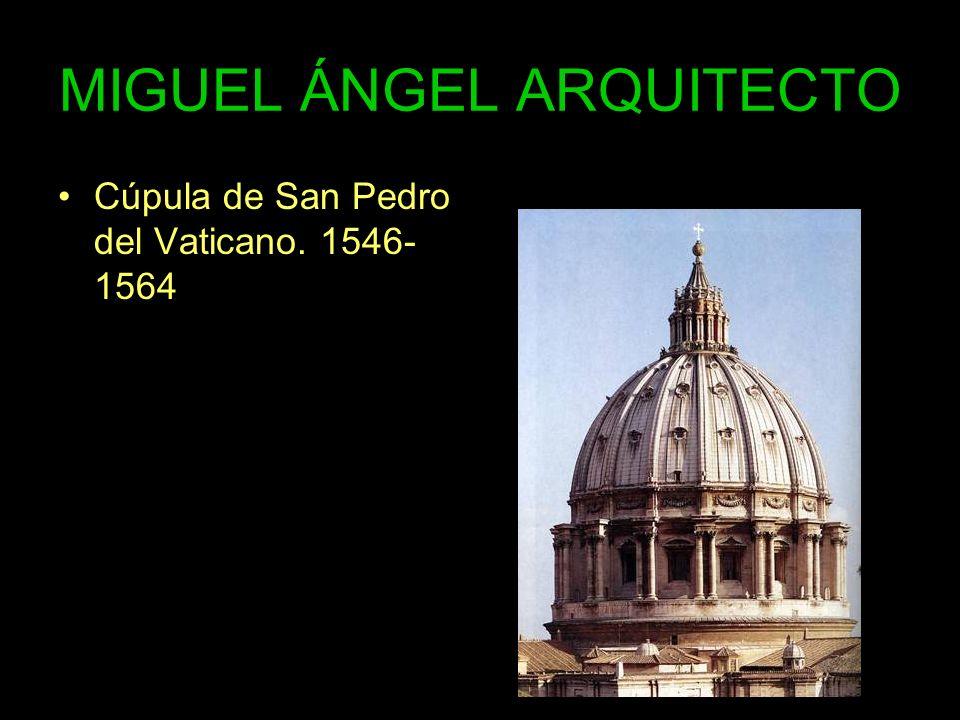MIGUEL ÁNGEL ARQUITECTO Cúpula de San Pedro del Vaticano. 1546- 1564