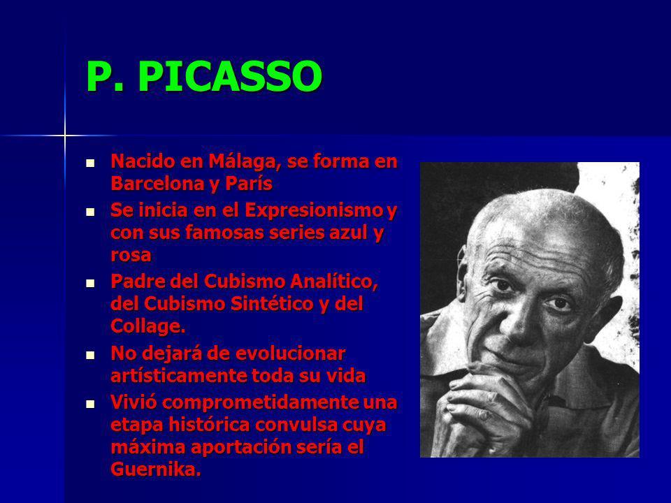P. PICASSO Nacido en Málaga, se forma en Barcelona y París Nacido en Málaga, se forma en Barcelona y París Se inicia en el Expresionismo y con sus fam