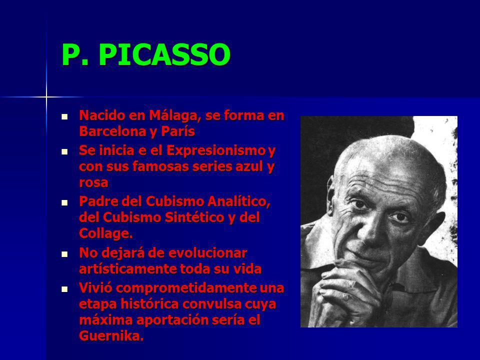 P. PICASSO Nacido en Málaga, se forma en Barcelona y París Nacido en Málaga, se forma en Barcelona y París Se inicia e el Expresionismo y con sus famo