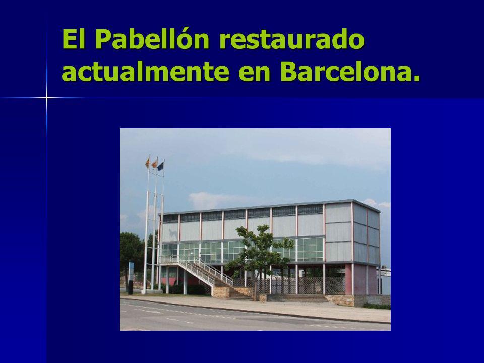 El Pabellón restaurado actualmente en Barcelona.