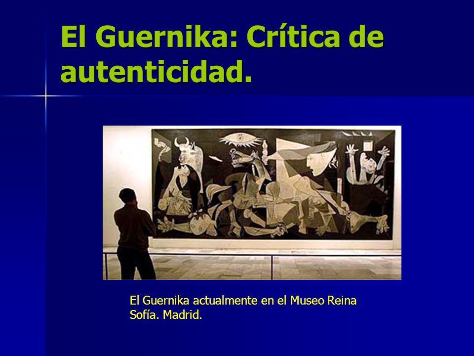 El Guernika: Crítica de autenticidad. El Guernika actualmente en el Museo Reina Sofía. Madrid.