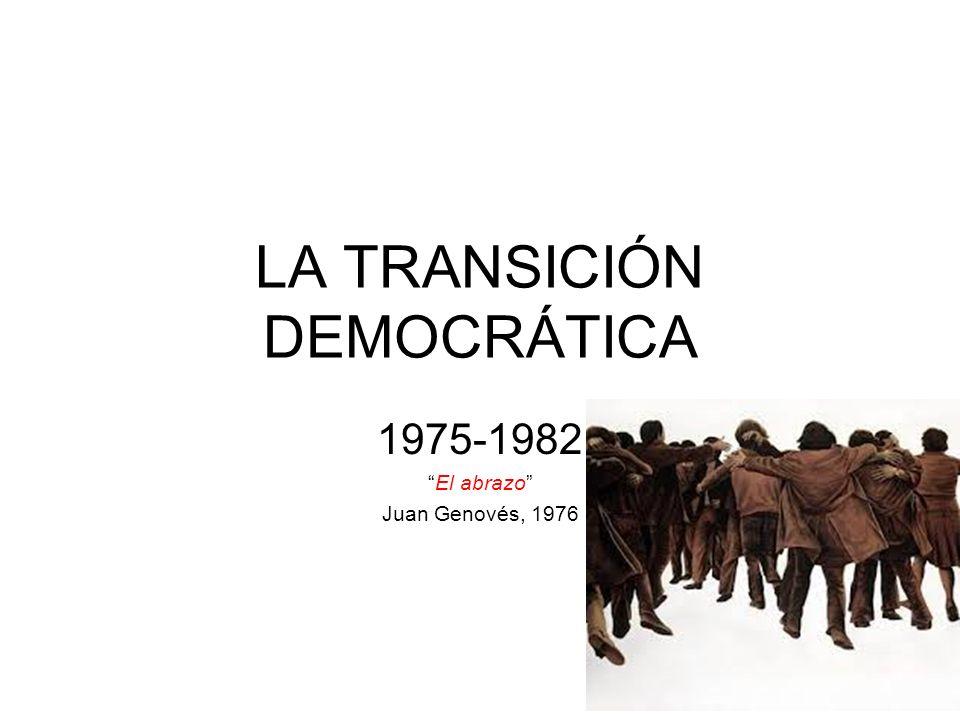 LA TRANSICIÓN DEMOCRÁTICA 1975-1982 El abrazo Juan Genovés, 1976