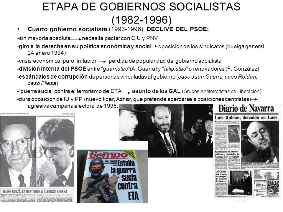 ETAPA DE GOBIERNOS SOCIALISTAS (1982-1996) Cuarto gobierno socialista (1993-1996) DECLIVE DEL PSOE: - sin mayoría absoluta necesita pactar con CIU y P