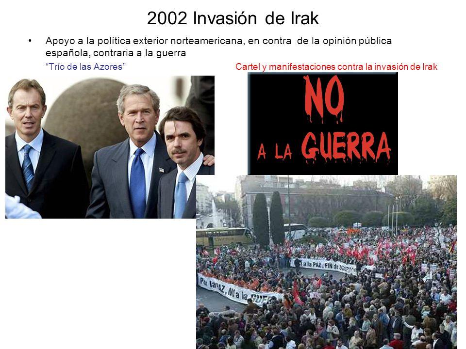 2002 Invasión de Irak Apoyo a la política exterior norteamericana, en contra de la opinión pública española, contraria a la guerra Trío de las Azores