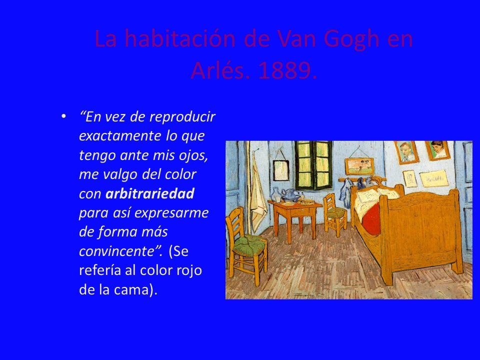La habitación de Van Gogh en Arlés. 1889. En vez de reproducir exactamente lo que tengo ante mis ojos, me valgo del color con arbitrariedad para así e