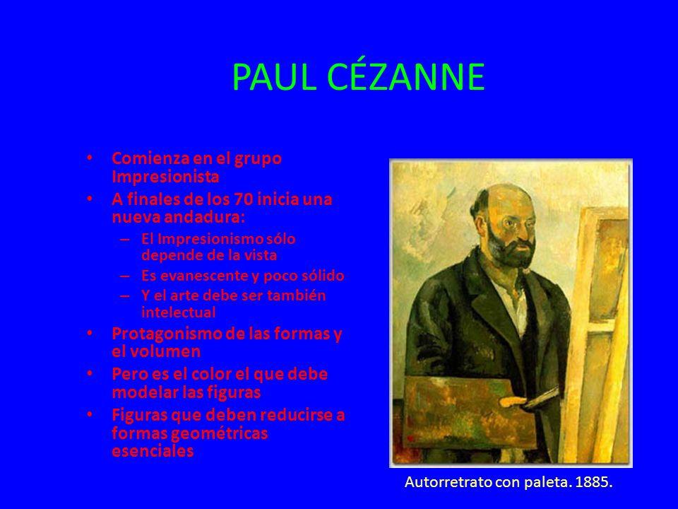 PAUL CÉZANNE Comienza en el grupo Impresionista A finales de los 70 inicia una nueva andadura: – El Impresionismo sólo depende de la vista – Es evanes