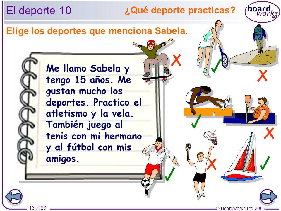 © Boardworks Ltd 2006 13 of 23 El deporte 10 ¿Qué deporte practicas.