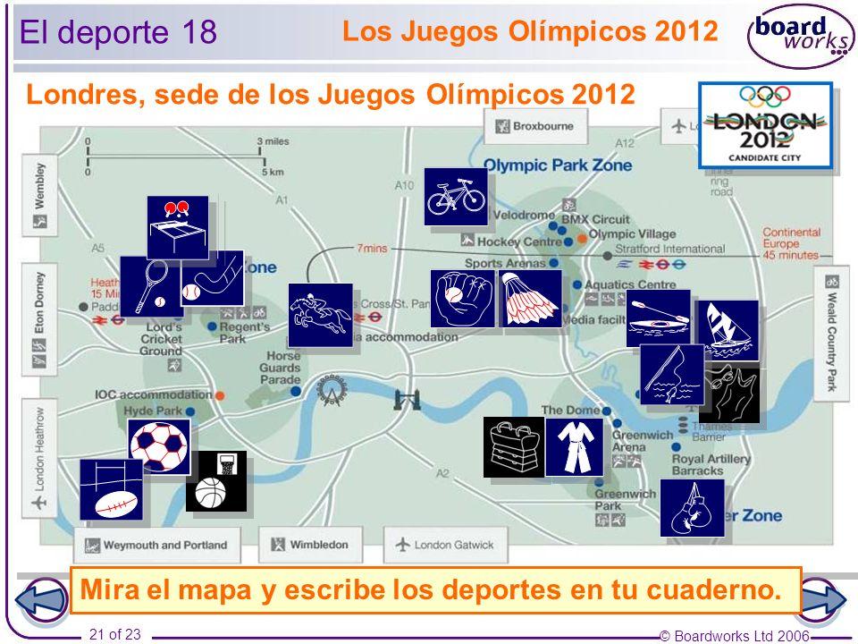 © Boardworks Ltd 2006 21 of 23 Los Juegos Olímpicos 2012 Londres, sede de los Juegos Olímpicos 2012 Mira el mapa y escribe los deportes en tu cuaderno.