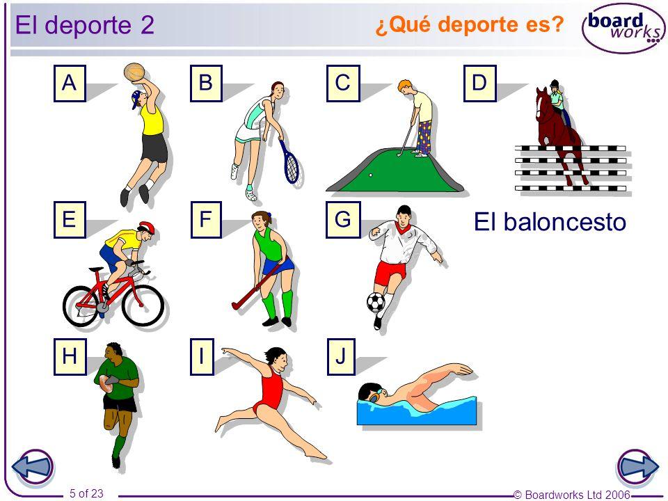 © Boardworks Ltd 2006 5 of 23 La nataciónLa gimnasiaEl rugbyEl hockeyEl fútbolLa equitaciónEl ciclismoEl tenisEl golf ¿Qué deporte es.