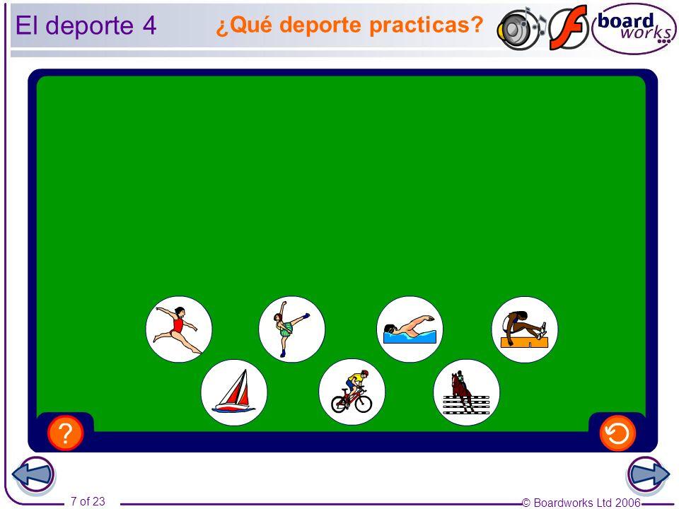 © Boardworks Ltd 2006 7 of 23 El deporte 4 ¿Qué deporte practicas