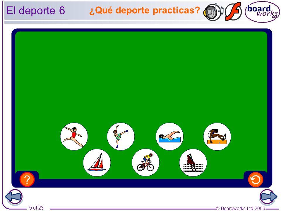 © Boardworks Ltd 2006 9 of 23 El deporte 6 ¿Qué deporte practicas
