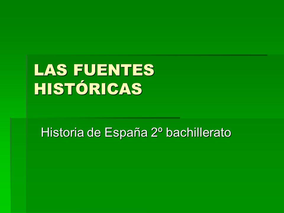 LAS FUENTES HISTÓRICAS Historia de España 2º bachillerato