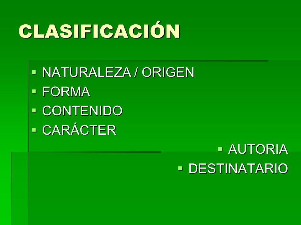 CLASIFICACIÓN NATURALEZA / ORIGEN NATURALEZA / ORIGEN FORMA FORMA CONTENIDO CONTENIDO CARÁCTER CARÁCTER AUTORIA AUTORIA DESTINATARIO DESTINATARIO