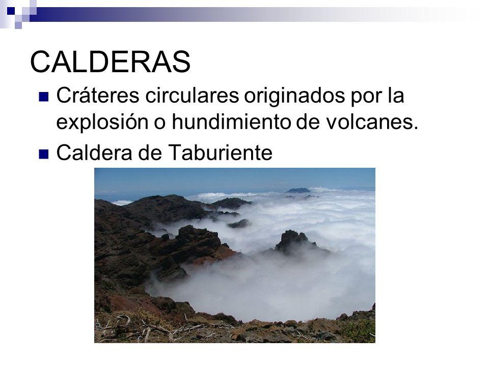 CALDERAS Cráteres circulares originados por la explosión o hundimiento de volcanes. Caldera de Taburiente
