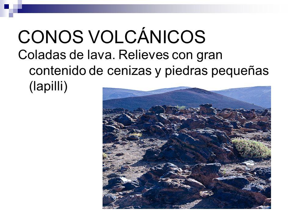 CONOS VOLCÁNICOS Coladas de lava. Relieves con gran contenido de cenizas y piedras pequeñas (lapilli)