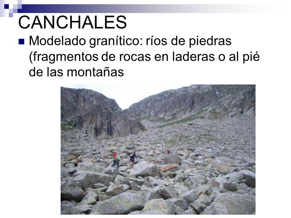CANCHALES Modelado granítico: ríos de piedras (fragmentos de rocas en laderas o al pié de las montañas