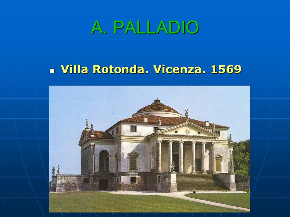 A. PALLADIO Villa Rotonda. Vicenza. 1569 Villa Rotonda. Vicenza. 1569