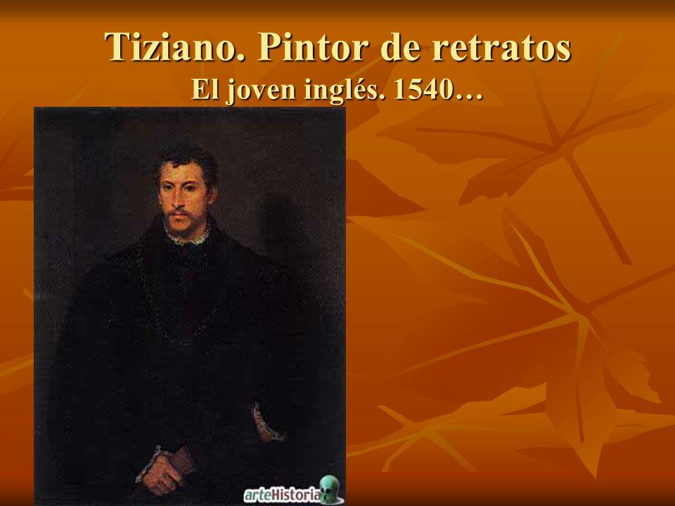 Tiziano. Pintor de retratos El joven inglés. 1540…