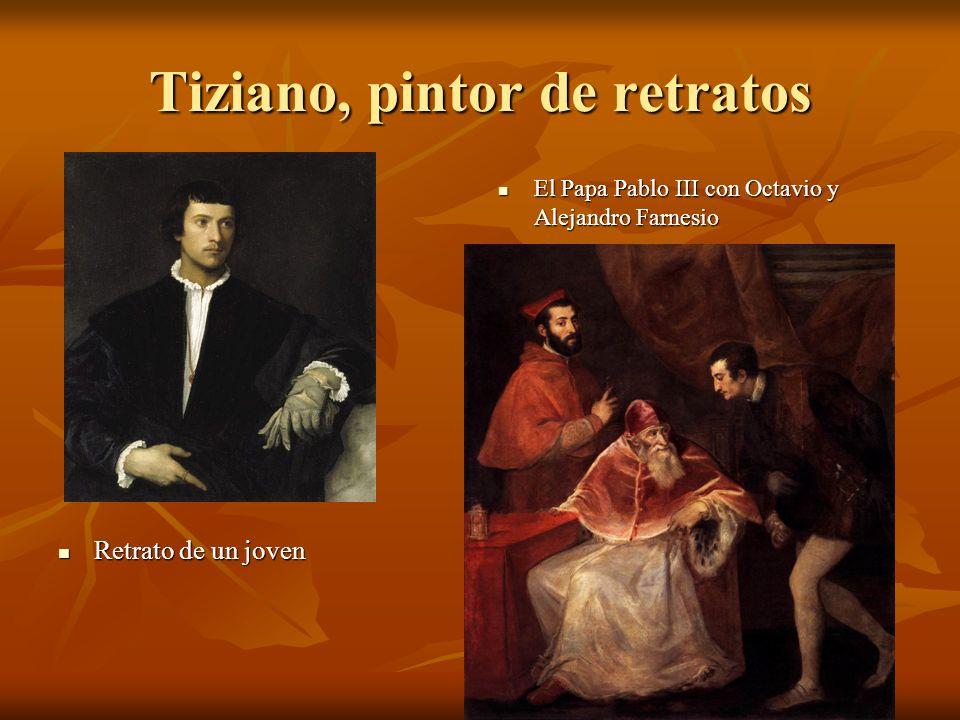 Tiziano, pintor de retratos Retrato de un joven Retrato de un joven El Papa Pablo III con Octavio y Alejandro Farnesio El Papa Pablo III con Octavio y