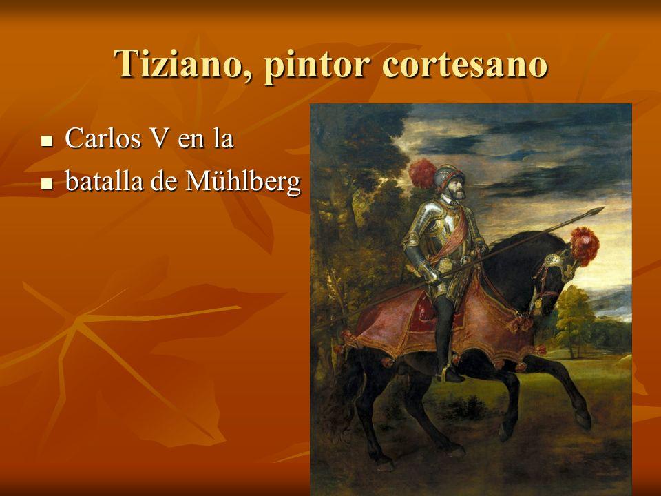 Tiziano, pintor cortesano Carlos V en la Carlos V en la batalla de Mühlberg batalla de Mühlberg