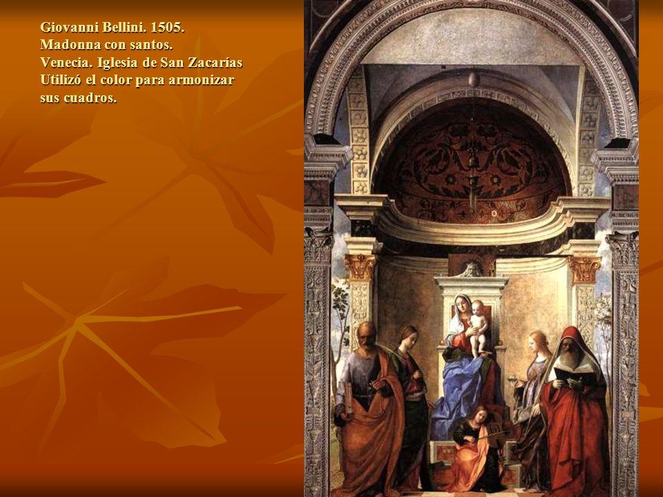 Giovanni Bellini. 1505. Madonna con santos. Venecia. Iglesia de San Zacarías Utilizó el color para armonizar sus cuadros.