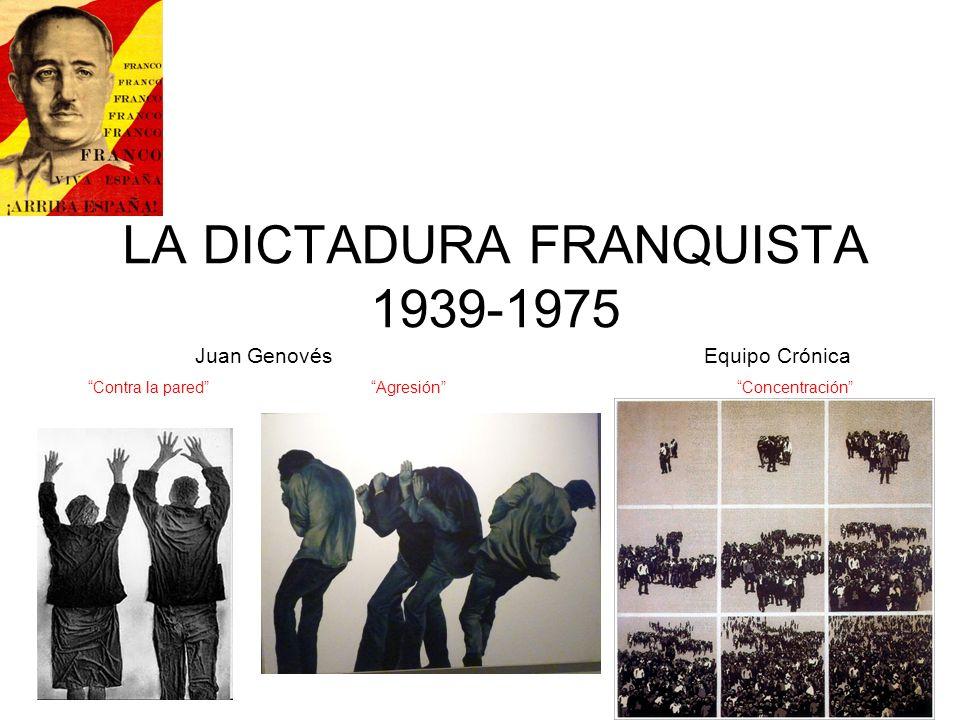 LA DICTADURA FRANQUISTA 1939-1975 Juan Genovés Equipo Crónica Contra la pared Agresión Concentración