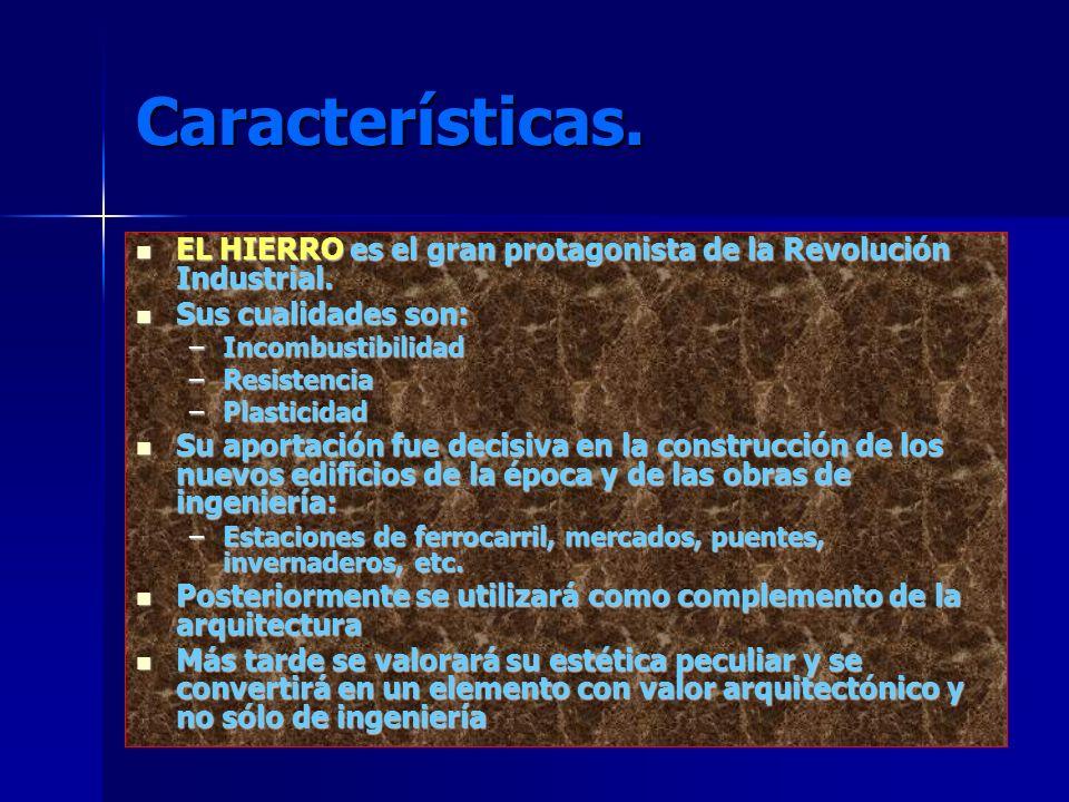 Características.EL HIERRO es el gran protagonista de la Revolución Industrial.