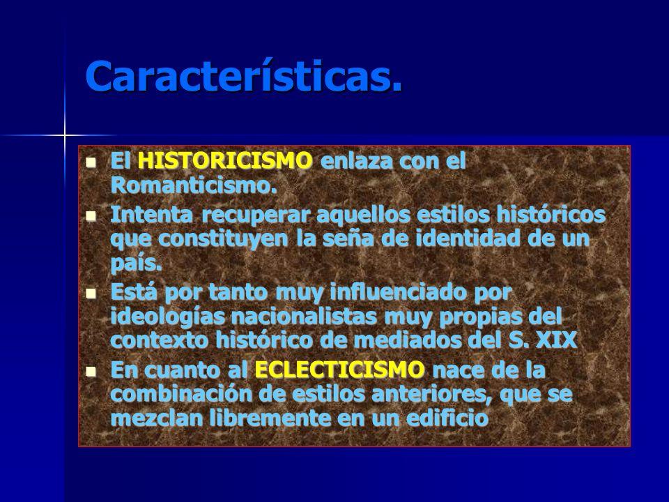 Características.El HISTORICISMO enlaza con el Romanticismo.