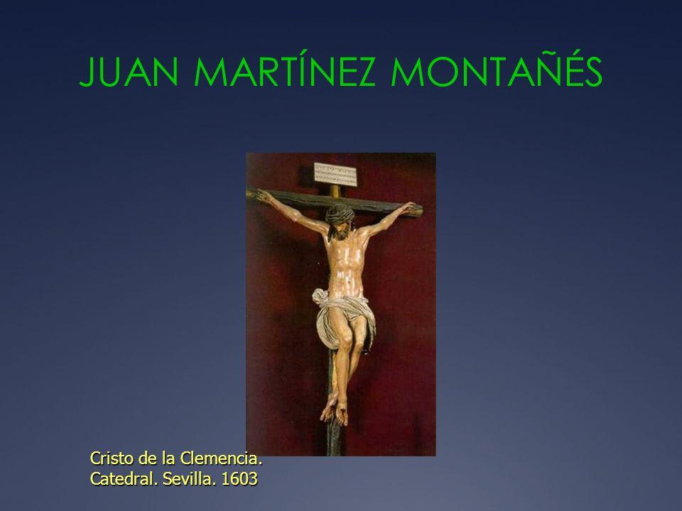 JUAN MARTÍNEZ MONTAÑÉS Cristo de la Clemencia. Catedral. Sevilla. 1603