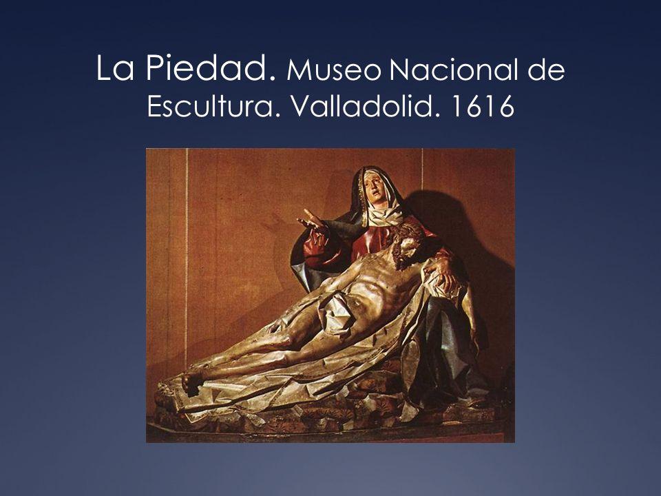 La Piedad. Museo Nacional de Escultura. Valladolid. 1616