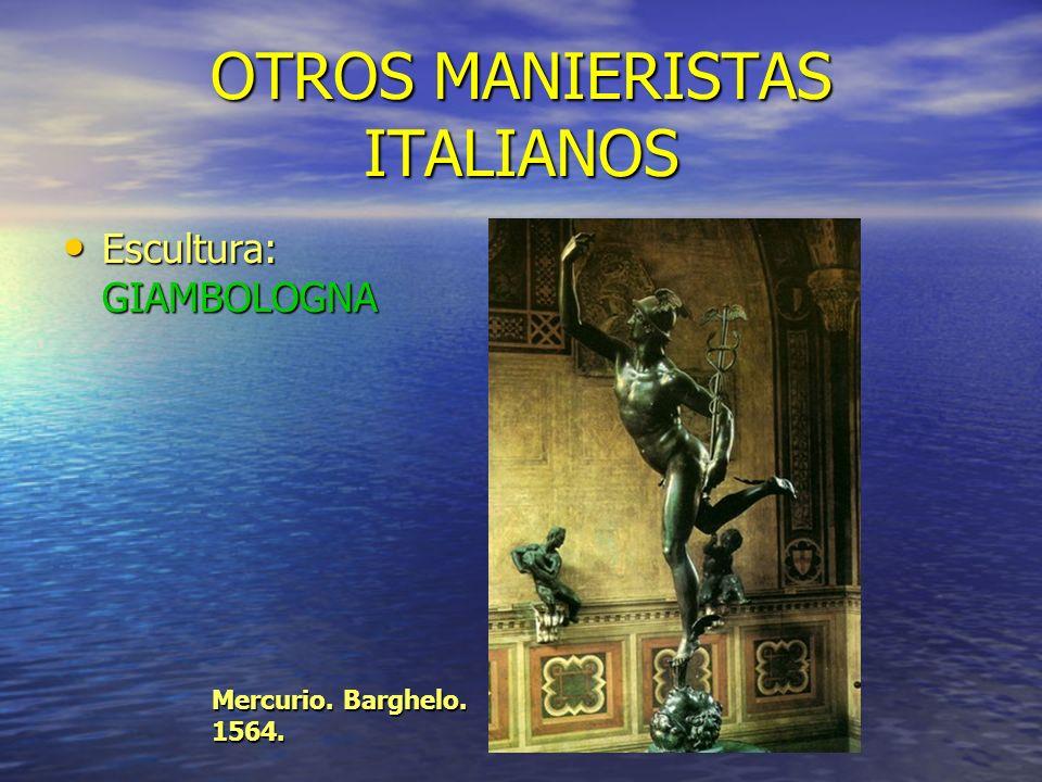 OTROS MANIERISTAS ITALIANOS Escultura: GIAMBOLOGNA Escultura: GIAMBOLOGNA Mercurio. Barghelo. 1564.
