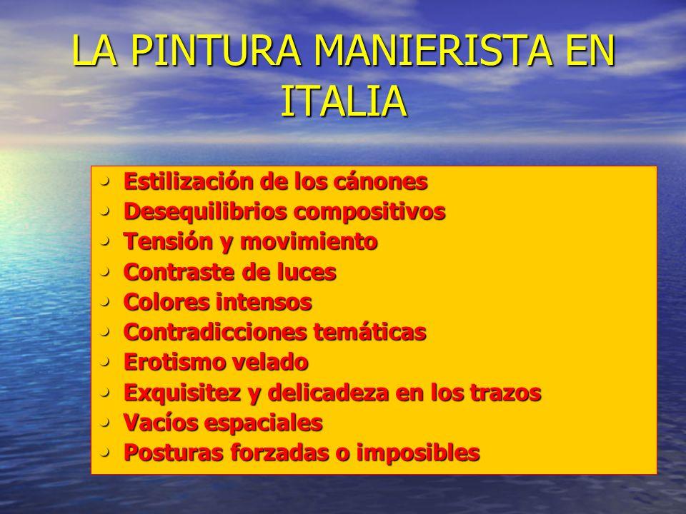 LA PINTURA MANIERISTA EN ITALIA Estilización de los cánones Estilización de los cánones Desequilibrios compositivos Desequilibrios compositivos Tensió