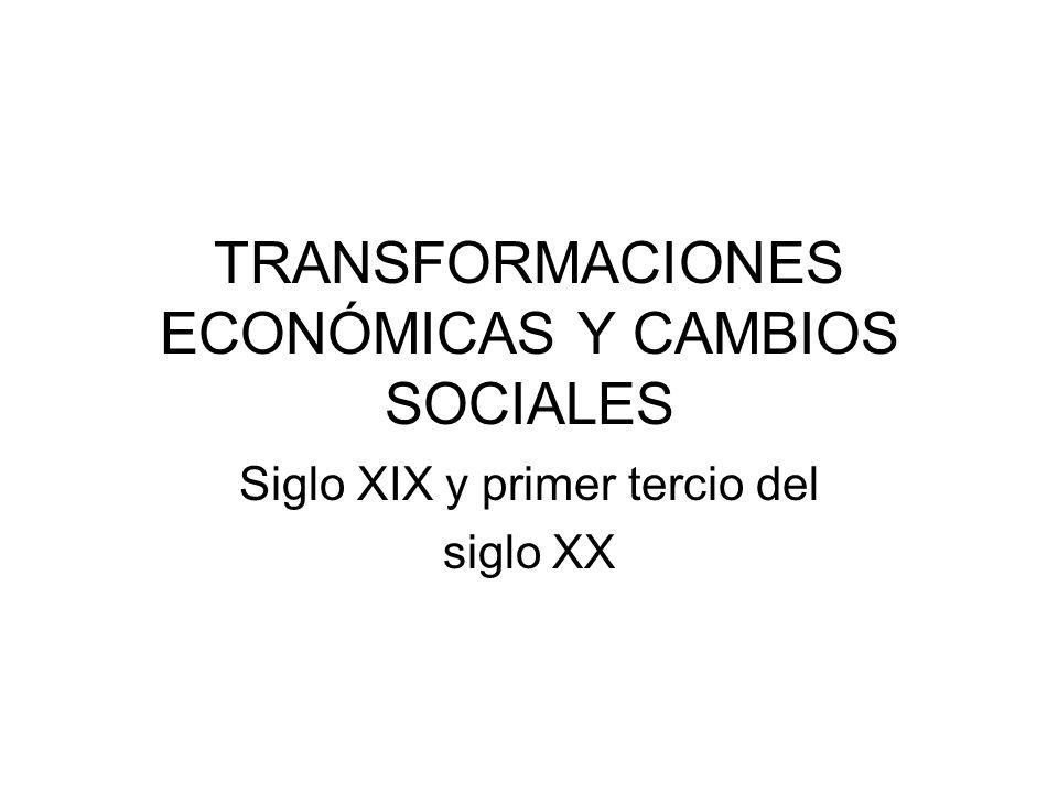 TRANSFORMACIONES ECONÓMICAS Y CAMBIOS SOCIALES Siglo XIX y primer tercio del siglo XX