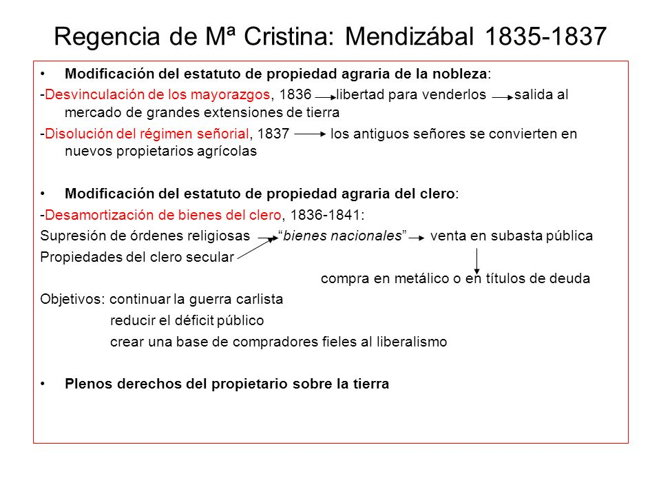 Regencia de Mª Cristina: Mendizábal 1835-1837 Modificación del estatuto de propiedad agraria de la nobleza: -Desvinculación de los mayorazgos, 1836 li