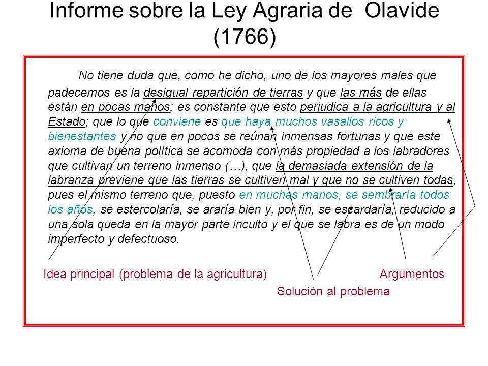 Informe sobre la Ley Agraria de Olavide (1766) No tiene duda que, como he dicho, uno de los mayores males que padecemos es la desigual repartición de