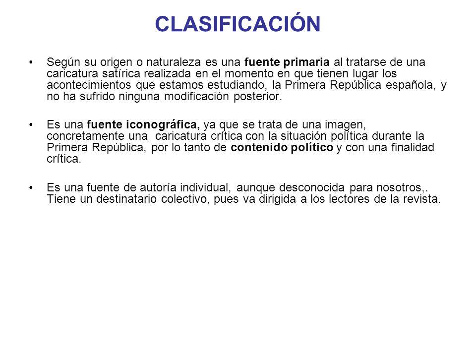 CLASIFICACIÓN Según su origen o naturaleza es una fuente primaria al tratarse de una caricatura satírica realizada en el momento en que tienen lugar l