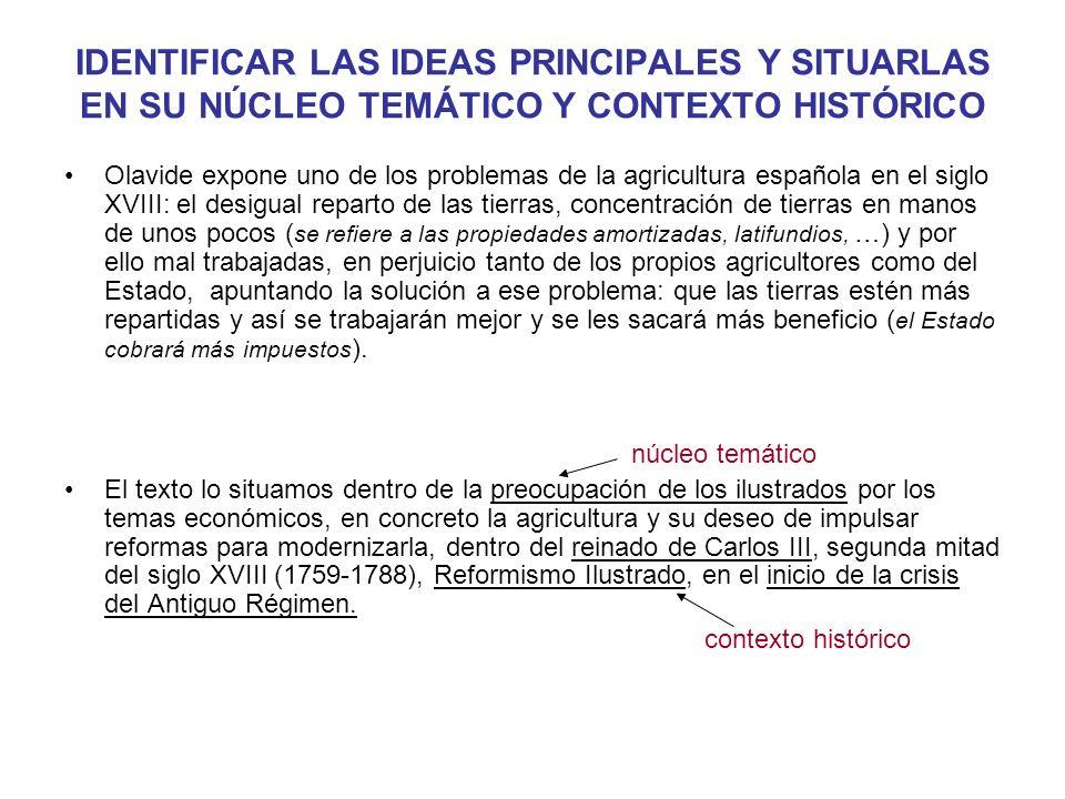 IDENTIFICAR LAS IDEAS PRINCIPALES Y SITUARLAS EN SU NÚCLEO TEMÁTICO Y CONTEXTO HISTÓRICO Olavide expone uno de los problemas de la agricultura español