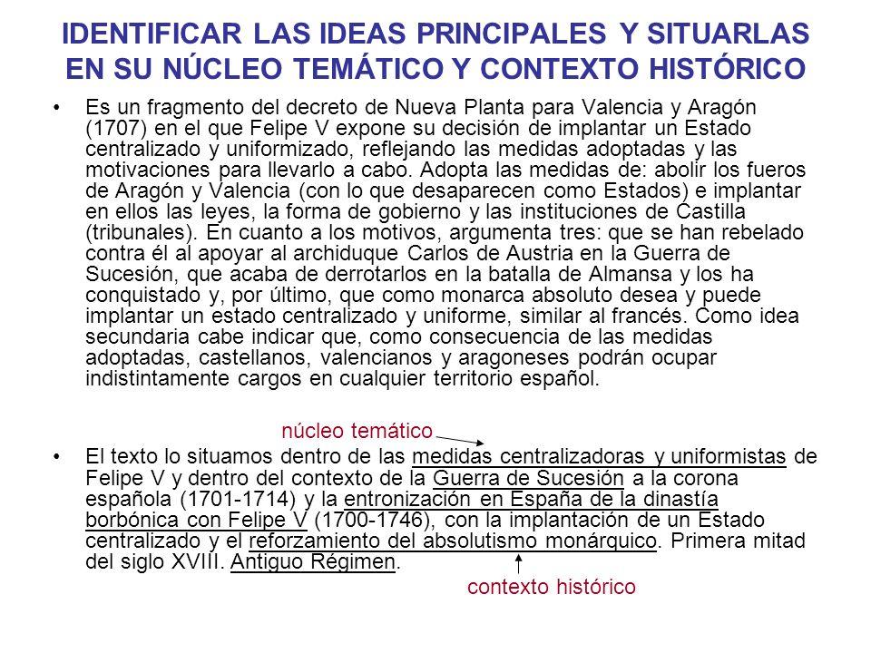 IDENTIFICAR LAS IDEAS PRINCIPALES Y SITUARLAS EN SU NÚCLEO TEMÁTICO Y CONTEXTO HISTÓRICO Es un fragmento del decreto de Nueva Planta para Valencia y A