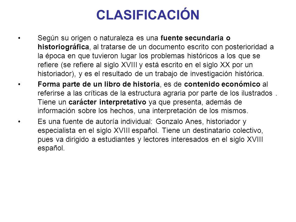 CLASIFICACIÓN Según su origen o naturaleza es una fuente secundaria o historiográfica, al tratarse de un documento escrito con posterioridad a la époc