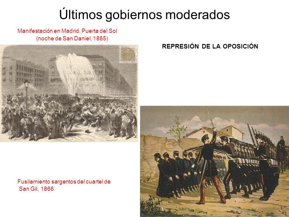 Últimos gobiernos moderados Manifestación en Madrid, Puerta del Sol (noche de San Daniel, 1865) REPRESIÓN DE LA OPOSICIÓN Fusilamiento sargentos del c