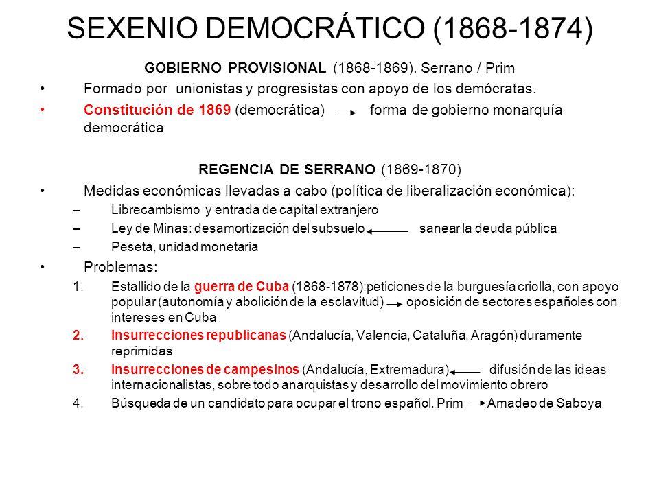 SEXENIO DEMOCRÁTICO (1868-1874) GOBIERNO PROVISIONAL (1868-1869). Serrano / Prim Formado por unionistas y progresistas con apoyo de los demócratas. Co